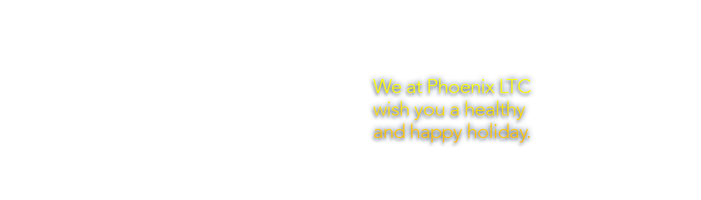 From all of us at Phoenix LTC