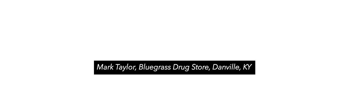 Mark Taylor, Bluegrass Drug Store, Danville KY
