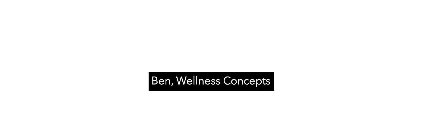 Ben, Wellness Concepts