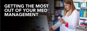 Get the most from Med Management